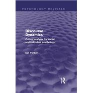 Discourse Dynamics (Psychology Revivals): Critical analysis for social and individual psychology by Parker; Ian, 9780415706360