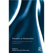 Education as Humanisation: Dialogic pedagogy in post-conflict peacebuilding by Gill; Scherto, 9781138646360