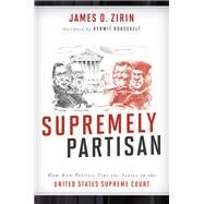 Supremely Partisan by Zirin, James D.; Roosevelt, Kermit, 9781442266360