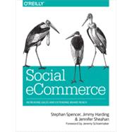Social Ecommerce: Increasing Sales and Extending Brand Reach by Spencer, Stephan; Harding, Jimmy; Sheahan, Jennifer, 9781449366360