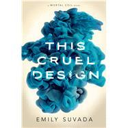 This Cruel Design by Suvada, Emily, 9781481496360