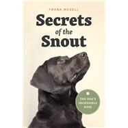 Secrets of the Snout by Rosell, Frank; Bekoff, Marc; Oatley, Diane, 9780226536361