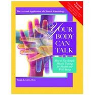 Your Body Can Talk: How to Use Simple Muscle Testing for Health and Well-Being: The Art and Application of Clinical Kinesiology by Levy, Susan L., 9781935826361