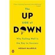 The Up Side of Down Why Failing Well Is the Key to Success by McArdle, Megan, 9780143126362