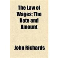 The Law of Wages: The Rate and Amount by Richards, John, 9781154466362