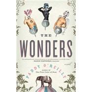 The Wonders A Novel by O'reilly, Paddy, 9781476766362