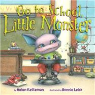 Go to School, Little Monster by Ketteman, Helen; Leick, Bonnie, 9781477826362