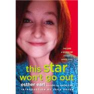 This Star Won't Go Out The Life and Words of Esther Grace Earl by Earl, Esther; Earl, Lori; Earl, Wayne; Green, John, 9780525426363