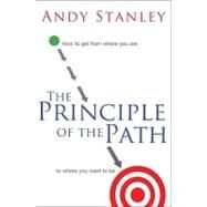 Principle of the Path : How to Get from Where You Are to Where You Want to Be by Unknown, 9780849946363