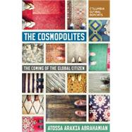 The Cosmopolites The Coming of the Global Citizen by Abrahamian, Atossa Araxia, 9780990976363