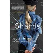 Shards A Young Vice Cop Investigates Her Darkest Case of Meth Addiction—Her Own by Moore, Allison; Woodruff, Nancy, 9781451696363