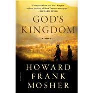 God's Kingdom A Novel by Mosher, Howard Frank, 9781250096364
