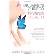 Dr. Janet's Guide to Thyroid Health by Maccaro, Janet, Ph.D., 9781629986364