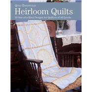 Heirloom Quilts : 10 One-Of-a-Kind Designs for Quilters of All Levels