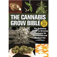The Cannabis Grow Bible The Definitive Guide to Growing Marijuana for Recreational and Medicinal Use by Green, Greg, 9781937866365