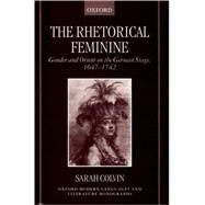 The Rhetorical Feminine Gender and Orient on the German Stage, 1647-1742 by Colvin, Sarah, 9780198186366