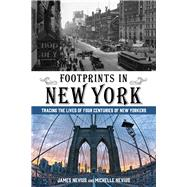 Footprints in New York Tracing the Lives of Four Centuries of New Yorkers by Nevius, James; Nevius, Michelle, 9780762796366