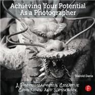 Achieving Your Potential As A Photographer: A Creative Companion and Workbook by Davis; Harold, 9781138826366