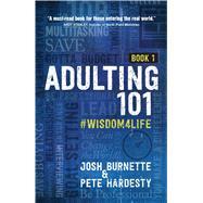 Adulting 101 by Burnette, Josh; Hardesty, Pete, 9781424556366