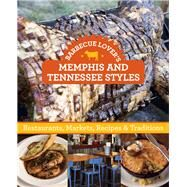 Barbecue Lover?s Memphis and Tennessee Styles Restaurants, Markets, Recipes & Traditions by Stewart-Howard, Stephanie, 9781493006366