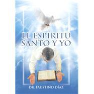 El Espíritu Santo y Yo by Díaz, Faustino, 9781503516366