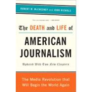 The Death and Life of American Journalism by McChesney, Robert W; Nichols, John, 9781568586366