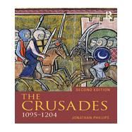 The Crusades, 1095-1204 by Phillips; Jonathan, 9780415736367