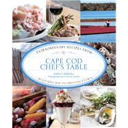 Cape Cod Chef's Table Extraordinary Recipes from Buzzards Bay to Provincetown by Carafoli, John F.; Zaslow, Francine, 9780762786367