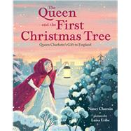The Queen and the First Christmas Tree by Churnin, Nancy; Uribe, Luisa, 9780807566367