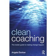 Clean Coaching: The insider guide to making change happen by Dunbar; Angela, 9781138816367