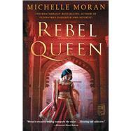 Rebel Queen by Moran, Michelle, 9781476716367