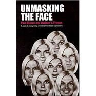 Unmasking the Face : A Guide to Recognizing Emotions from Facial Expressions by Ekman, Paul, 9781883536367