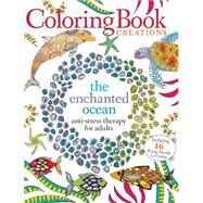 Coloring Book Creations: Enchanted Oceans Anti-Stress Therapy for Adults by Unknown, 9781942556367