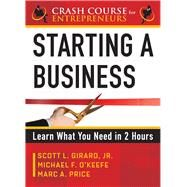 Starting a Business : Learn What You Need in Two Hours by O'Keefe, Michael F.; Price, Marc A.; Girard, Scott L., Jr., 9789077256367