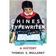 The Chinese Typewriter by Mullaney, Thomas S., 9780262036368