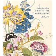 A Natural History of English Gardening 1650-1800 by Laird, Mark, 9780300196368