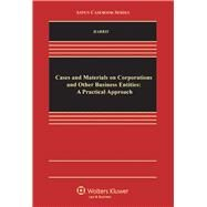 Cases and Materials on Corporations and Other Business Entities: A Practical Approach