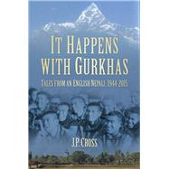 It Happens With Gurkhas by Cross, J. P., 9780750966368