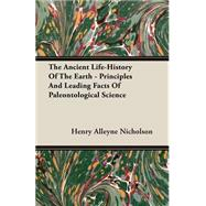 The Ancient Life-History Of The Earth by Nicholson, Henry Alleyne, 9781406716368