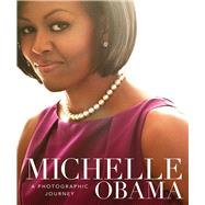 Michelle Obama A Photographic Journey by Felix, Antonia, 9781454926368