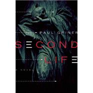 Second Life A Novel by Griner, Paul, 9781593766368