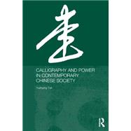 Calligraphy and Power in Contemporary Chinese Society by Yen; Yuehping, 9780415646369