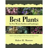Best Plants for New Mexico Gardens & Landscapes by Morrow, Baker H., 9780826356369