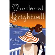 Murder at the Brightwell A Mystery by Weaver, Ashley, 9781250046369
