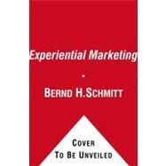 Experiential Marketing How to Get Customers to Sense, Feel, Think, Act, R by Schmitt, Bernd H., 9781451636369