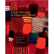 Little Dreams in Glass and Metal: Enameling in America, 1920 to the Present by Jazzar, Bernard N.; Nelson, Harold B., 9781469626369