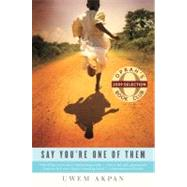 Say You're One of Them by Akpan, Uwem, 9780316086370
