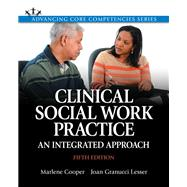 Clinical Social Work Practice: An Integrated Approach, Fifth Edition [Includes Access Card] by Cooper, Marlene; Lesser, Joan Granucci, Ph.D., 9780205956371