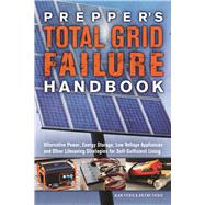 Prepper's Total Grid Failure Handbook Alternative Power, Energy Storage, Low Voltage Appliances and Other Lifesaving Strategies for Self-Sufficient Living by Fiebig, Alan; Fiebig, Arlene, 9781612436371