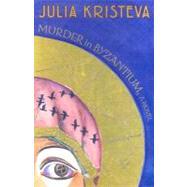 Murder in Byzantium by Kristeva, Julia, 9780231136372